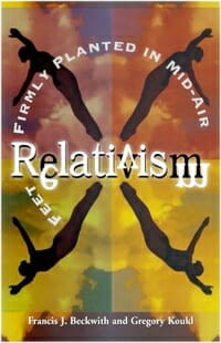 Relativism Feet Planted mid-air Beckwith Koukl