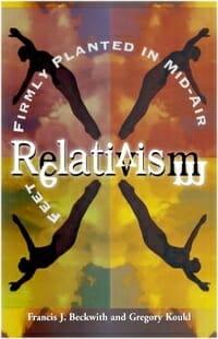 Relativism Feet Planted mid-air Beckwith Koukl